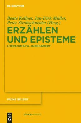 Erzahlen Und Episteme: Literatur Im 16. Jahrhundert