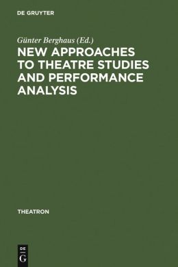 New Approaches to Theatre Studies and Performance Analysis: Papers Presented at the Colston Symposium, Bristol, 21-23 March 1997