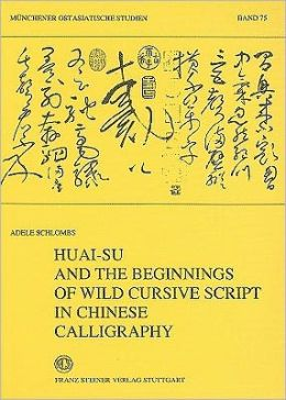 Huai-Su and the Beginnings of Wild Cursive Script in Chinese Calligraphy