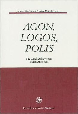 Agon, Logos, Polis: The Greek Achievement and Its Aftermath