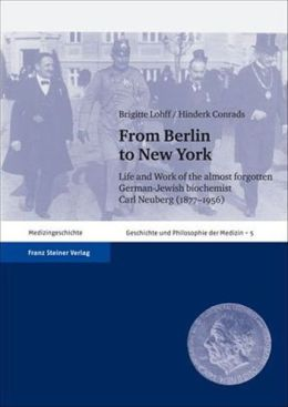 From Berlin to New York: Life and Work of the Almost Forgotten German-Jewish Biochemist Carl Neuberg (1877-1956)