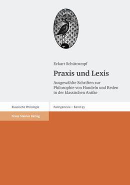Praxis und Lexis: Ausgewahlte Schriften zur Philosophie von Handeln und Reden in der klassischen Antike