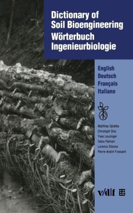 Dictionary of Soil Bioengineering Wörterbuch Ingenieurbiologie: English/Deutsch/Français/Italiano