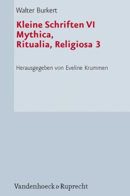 Kleine Schriften VI: Mythica, Ritualia, Religiosa 3. Kulte und Feste