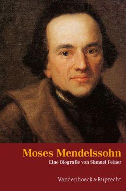 Moses Mendelssohn: Ein juedischer Denker in der Zeit der Aufklirung. Mit einem Vorwort von Dan Diner. Aus dem Hebriischen von Inge Yassur