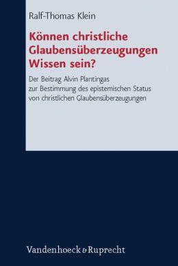 Kinnen christliche Glaubensueberzeugungen Wissen sein?: Der Beitrag Alvin Plantingas zur Bestimmung des epistemischen Status von christlichen Glaubensueberzeugungen