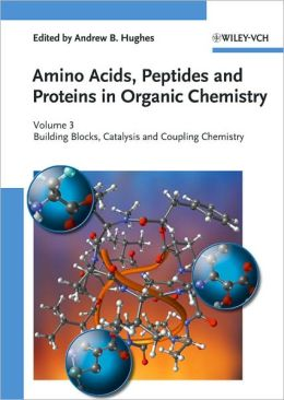 Amino Acids, Peptides and Proteins in Organic Chemistry: Volume 3 - Building Blocks, Catalysis and Coupling Chemistry