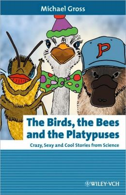 The Birds, the Bees and the Platypuses: Crazy, Sexy and Cool Stories from Science