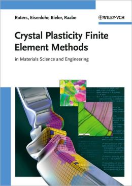 Crystal Plasticity Finite Element Methods: in Materials Science and Engineering