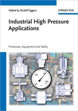 Industrial High Pressure Applications: Processes, Equipment and Safety