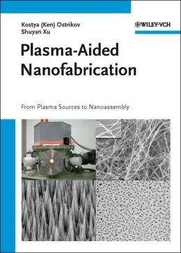 Plasma-Aided Nanofabrication: From Plasma Sources to Nanoassembly