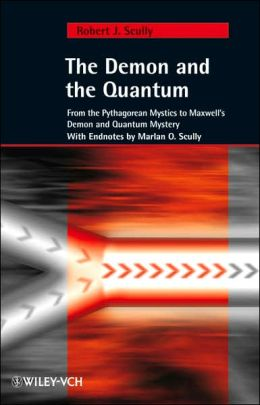 The Demon and the Quantum: From the Pythagorean Mystics to Maxwell's Demon and Quantum Mystery