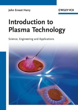 Introduction to Plasma Technology: Science, Engineering, and Applications