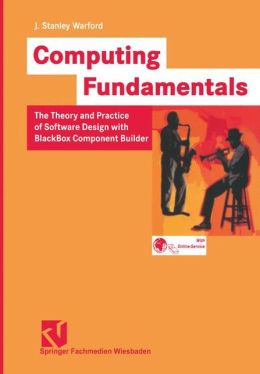 Computing Fundamentals: The Theory and Practice of Software Design with BlackBox Component Builder