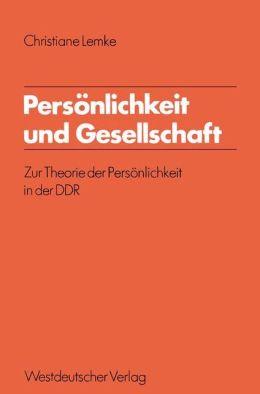 Personlichkeit und Gesellschaft: Zur Theorie der Personlichkeit in der DDR