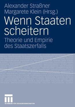 Wenn Staaten scheitern: Theorie und Empirie des Staatszerfalls