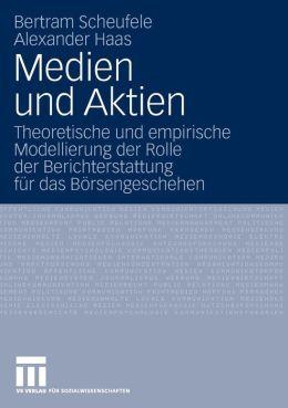 Medien und Aktien: Theoretische und empirische Modellierung der Rolle der Berichterstattung firdas Birsengeschehen