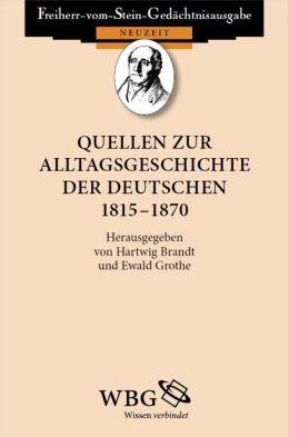 Quellen zur Alltagsgeschichte der Deutschen 1815 - 1870