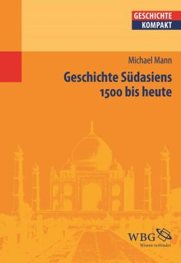 Geschichte Südasiens: 1500 bis heute