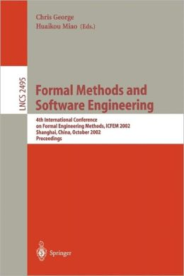 Formal Methods and Software Engineering: 4th International Conference on Formal Engineering Methods, ICFEM 2002, Shanghai, China, October 21-25, 2002, Proceedings