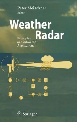 Weather Radar: Principles and Advanced Applications