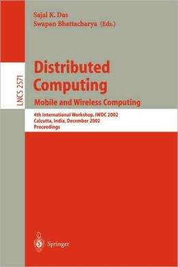 Distributed Computing: Mobile and Wireless Computing, 4th International Workshop, IWDC 2002, Calcutta, India, December 28-31, 2002, Proceedings