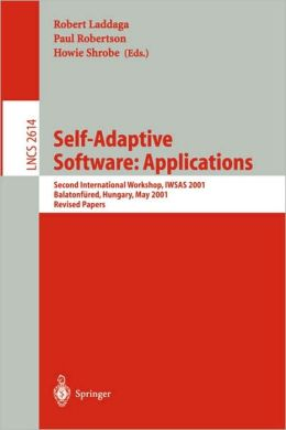 Self-Adaptive Software: Second International Workshop, IWSAS 2001, Balatonfured, Hungary, May 17-19, 2001, Revised Papers