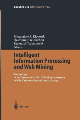 Intelligent Information Processing and Web Mining: Proceedings of the International IIS: IIPWM'03 Conference held in Zakopane, Poland, June 2-5, 2003