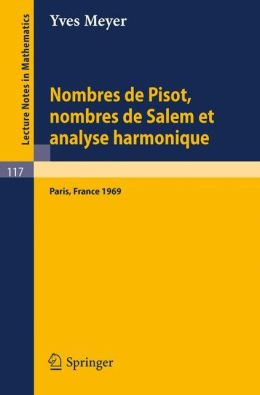 Nombres de Pisot, Nombres de Salem et Analyse Harmonique: Cours Peccot donne au College de France en avril-mai 1969