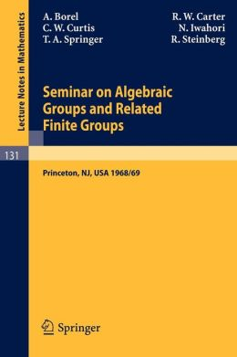 Seminar on Algebraic Groups and Related Finite Groups: Held at the Institute for Advanced Study, Princeton/NJ, 1968/69