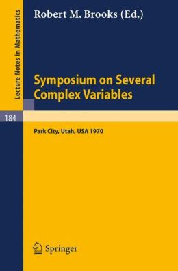 Symposium on Several Complex Variables, Park City, Utah, 1970 Robert M. Brooks