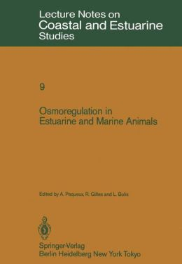 Osmoregulation in Estuarine and Marine Animals: Proceedings of the Invited Lectures to a Symposium Organized within the 5th Conference of the European Society for Comparative Physiology and Biochemistry - Taormina, Sicily, Italy, September 5-8, 1983