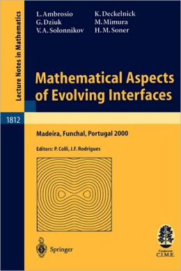 Mathematical Aspects of Evolving Interfaces: Lectures given at the C.I.M.-C.I.M.E. joint Euro-Summer School held in Madeira Funchal, Portugal, July 3-9, 2000