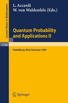 Quantum Probability and Applications II: Proceedings of a Workshop held in Heidelberg, West Germany, October 1-5, 1984