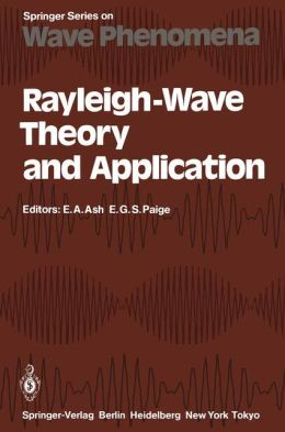 Rayleigh-Wave Theory and Application: Proceedings of an International Symposium at the Royal Institution, London, 15-17 July, 1985