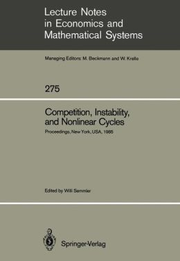 Competition, Instability, and Nonlinear Cycles: Proceedings of an International Conference New School for Social Research New York, USA, March 1985