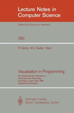 Visualization in Programming: 5th Interdisciplinary Workshop in Informatics and Psychology Schärding, Austria, May 20-23, 1986