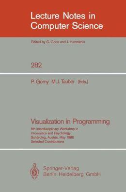 Visualization in Programming: 5th Interdisciplinary Workshop in Informatics and Psychology Schärding, Austria, May 20-23, 1986