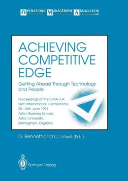 Achieving Competitive Edge: Getting Ahead Through Technology and People Proceedings of the OMA-UK Sixth International Conference