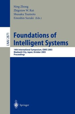 Foundations of Intelligent Systems: 14th International Symposium, ISMIS 2003, Maebashi City, Japan, October 28-31, 2003, Proceedings