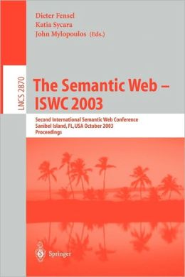 The Semantic Web - ISWC 2003: Second International Semantic Web Conference, Sanibel Island, FL, USA, October 20-23, 2003, Proceedings