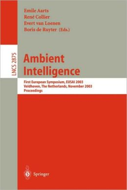Ambient Intelligence: First European Symposium, EUSAI 2003, Veldhoven, The Netherlands, November 3.-4, 2003, Proceedings