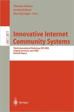 Innovative Internet Community Systems: Third International Workshop, IICS 2003, Leipzig, Germany, June 19-21, 2003, Revised Papers