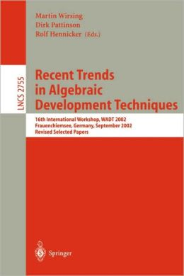 Recent Trends in Algebraic Development Techniques: 16th International Workshop, WADT 2002, Frauenchiemsee, Germany, September 24-27, 2002, Revised Selected Papers
