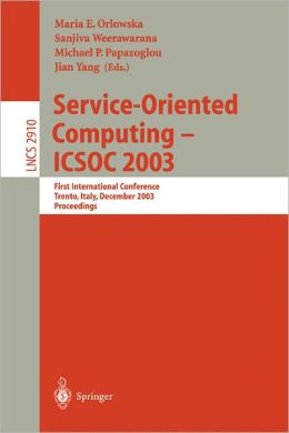 Service-Oriented Computing -- ICSOC 2003: First International Conference, Trento, Italy, December 15-18, 2003, Proceedings