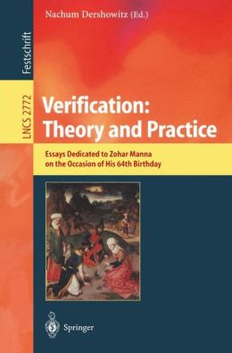 Verification: Theory and Practice: Essays Dedicated to Zohar Manna on the Occasion of His 64th Birthday