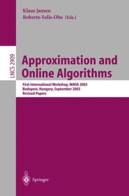 Approximation and Online Algorithms: First International Workshop, WAOA 2003, Budapest, Hungary, September 16-18, 2003, Revised Papers