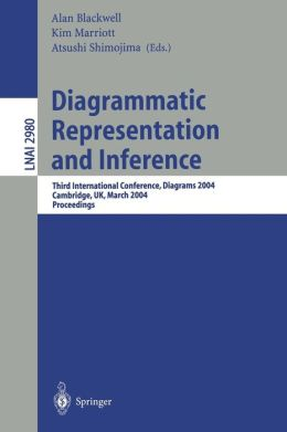 Diagrammatic Representation and Inference: Third International Conference, Diagrams 2004, Cambridge, UK, March 22-24, 2004, Proceedings