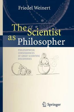 The Scientist as Philosopher: Philosophical Consequences of Great Scientific Discoveries
