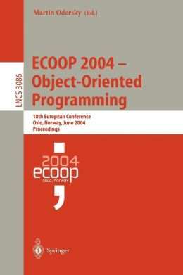 ECOOP 2004 - Object-Oriented Programming: 18th European Conference, Oslo, Norway, June 14-18, 2004, Proceedings